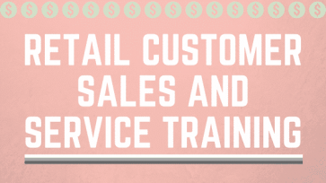 RETAIL CUSTOMER SALES AND SERVICE TRAINING