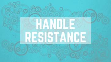 HANDLE RESISTANCE (TO CHANGE…)